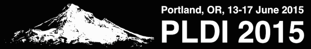 PLDIWS15 - June 13–17, 2015, Portland, OR, USA